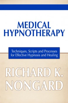 Medical Hypnotherapy: Techniques, Scripts and Processes for Effective Hypnosis and Healing (eBook)