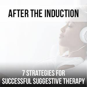 After The Induction: 7 Strategies for Successful Suggestive Therapy